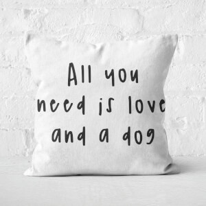 All You Need Is Love And A Dog Square Cushion