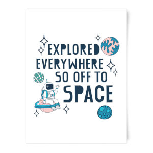 Explored Everywhere So Off To Space Art Print