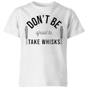Cooking Don't Be Afraid To Take Whisks Kids' T-Shirt