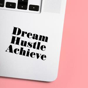 Dream Hustle Achieve Laptop Sticker