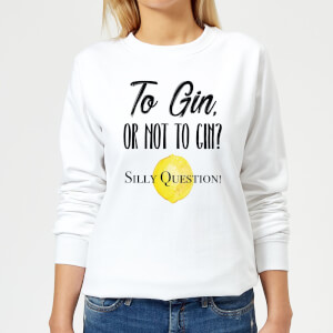 To Gin Or Not To Gin? Silly Question Women's Sweatshirt - White