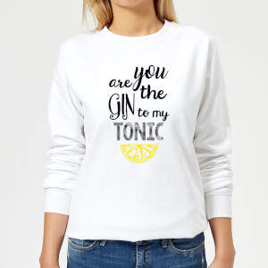 You Are The Gin To My Tonic Women's Sweatshirt - White