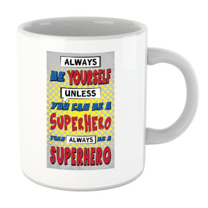 Always Be Yourself Unless You Can Be A Superhero Mug