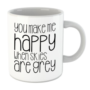 You Make Me Happy When Skies Are Grey Mug