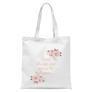Good Things Are Going To Happen Tote Bag - White