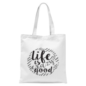 Life Is Crazy Good Tote Bag - White