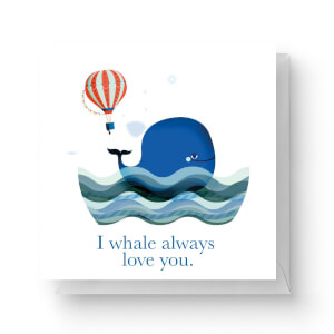 I Whale Always Love You Square Greetings Card (14.8cm x 14.8cm)