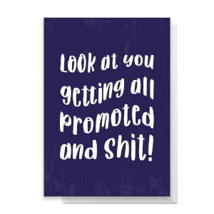 Look At You Getting All Promoted And Shit! Greetings Card