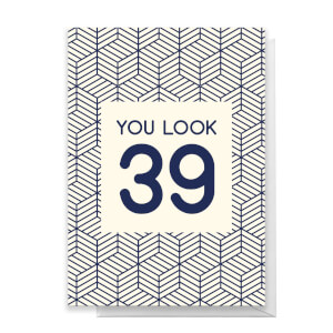 You Look 39 Greetings Card