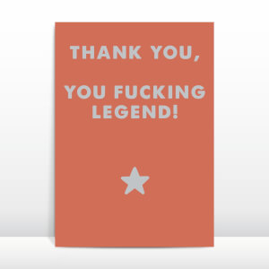 Thank You, You Fucking Legend! Greetings Card