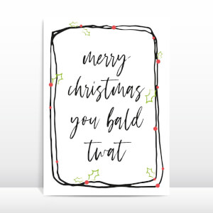 Merry Christmas You Bald Twat Greetings Card