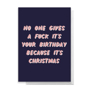 No One Gives A Fuck It's Your Birthday Greetings Card