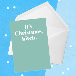 It's Christmas, Bitch Greetings Card