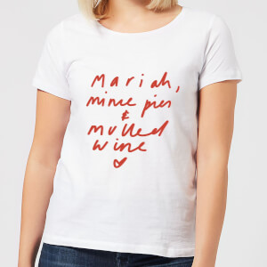Mariah, Mince Pies & Mulled Wine Women's T-Shirt - White