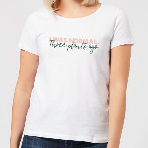 I Was Normal Three Plants Ago Script Women's T-Shirt - White