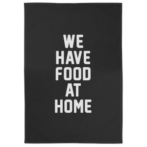 We Have Food At Home Cotton Black Tea Towel