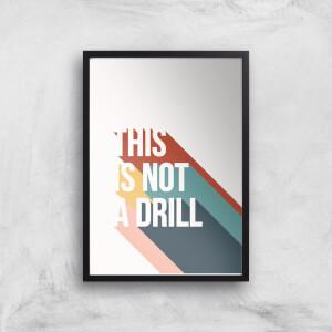 This Is Not A Drill Giclée Art Print