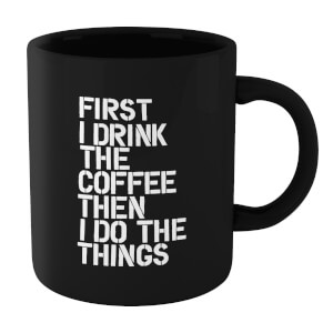 The Motivated Type First I Drink The Coffee Then I Do The Things Mug - Black