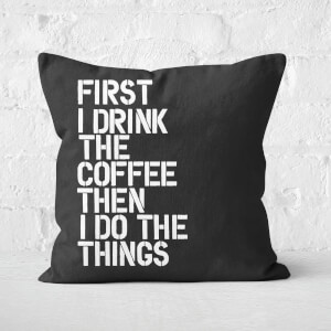 The Motivated Type First I Drink The Coffee Square Cushion