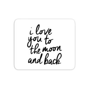 The Motivated Type I Love You To The Moon And Back Mouse Mat