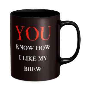 You Know How I Like My Brew Mug - Black