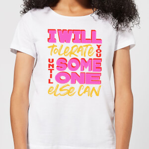 I Will Tolerate You Until Someone Else Can Women's T-Shirt - White