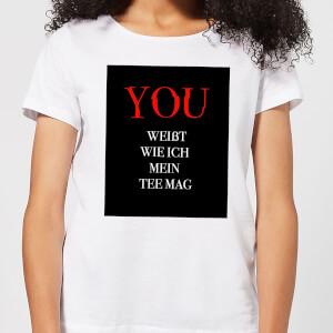Du Weisst Wie Ich Mein Tee Frauen T-Shirt - Weiss