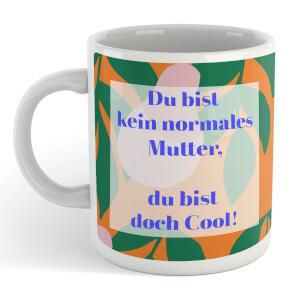 Du Bist Kein Normales Mutter, Du Bist Doch Cool! Mug