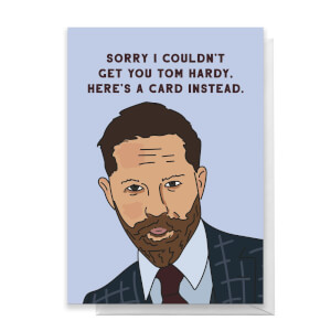 Sorry I Couldn't Get You Tom Hardy. Here's A Card Instead Greetings Card