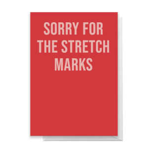 Sorry For The Stretch Marks Greetings Card