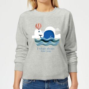 I Whale Always Love You Women's Sweatshirt - Grey