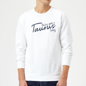 Being Such A Taurus Today Sweatshirt - White