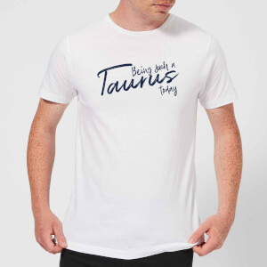 Being Such A Taurus Today Men's T-Shirt - White