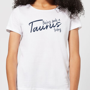 Being Such A Taurus Today Women's T-Shirt - White