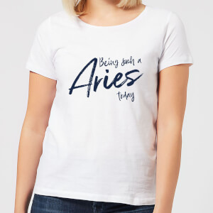 Being Such A Aries Today Women's T-Shirt - White