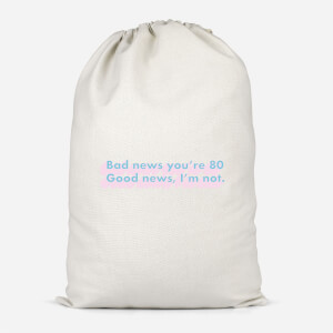 Bad News You're 80 Cotton Storage Bag