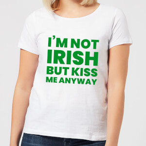 I'm Not Irish But Kiss Me Anyway Women's T-Shirt - White