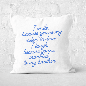 I Smile Because...Sister-In-Law Square Cushion