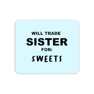 Will Trade Sister For Sweets Mouse Mat