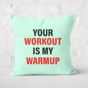 Your Workout Is My Warmup Square Cushion