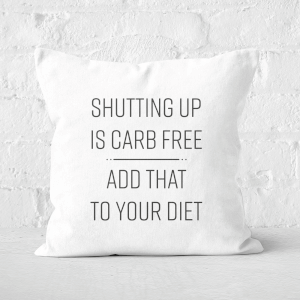 Shutting Up Is Carb Free Square Cushion
