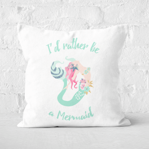 I'd Rather Be A Mermaid Square Cushion