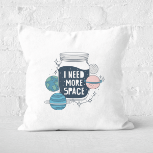 I Need More Space Square Cushion