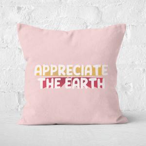 Earth Friendly Appreciate The Earth Square Cushion