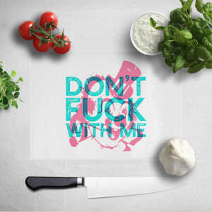 Don't Fuck With Me Chopping Board