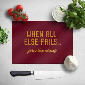 When All Else Fails, Join The Circus Chopping Board