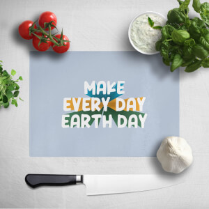 Make Every Day Earth Day Chopping Board