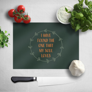 I Have Found The One That My Soul Loves Chopping Board