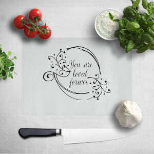 You Are Loved Forever Chopping Board