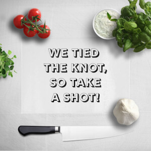 We Tied The Knot, So Take A Shot! Chopping Board